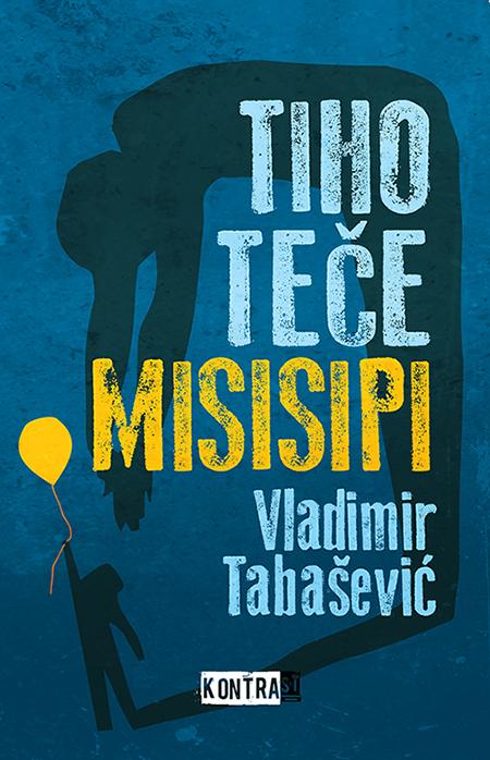 """Vladimir Tabašević, """"Tiho teče Misisipi"""", Kontrast, Beograd, 2016."""