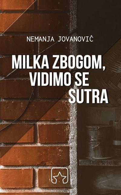 """Nemanja Jovanović, """"Milka zbogom, vidimo se sutra"""", Partizanska knjiga, Kikinda, 2016."""