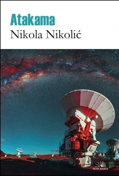 """Nikola Nikolić, """"Atakama"""", Nova Knjiga, Podgorica, 2016."""