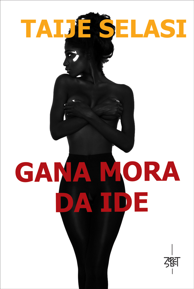 Taije Selasi: GANA MORA DA IDE