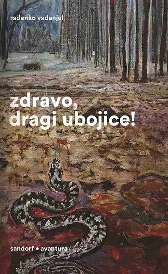"Radenko Vadanjel, ""Zdravo dragi ubojice!"", Sandorf, Zagreb, 2017."