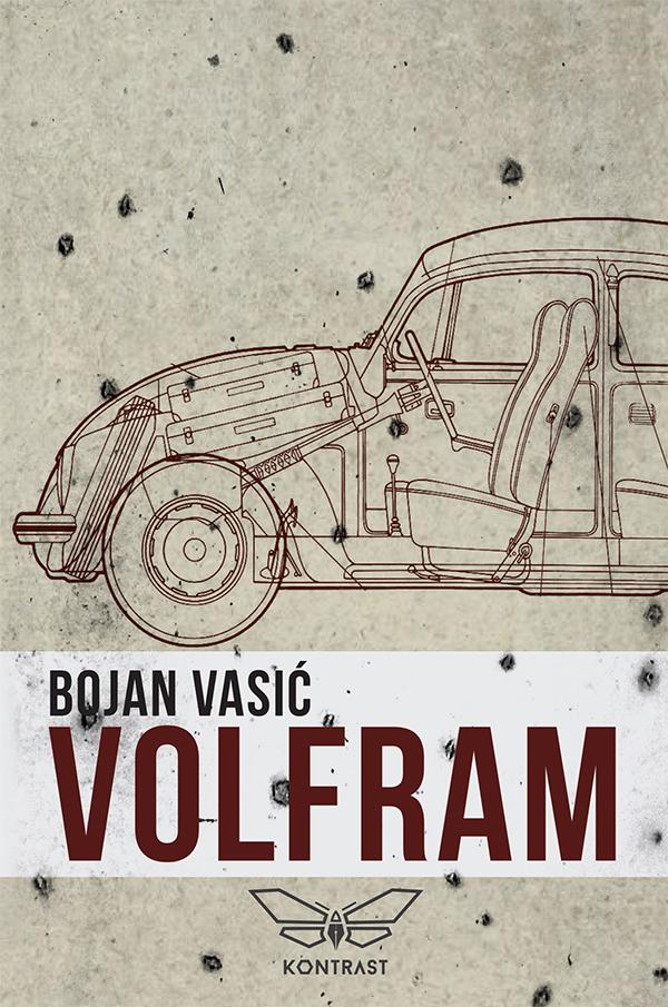 """Bojan Vasić, """"Volfram"""", Kontrast izdavaštvo, Beograd,  2017."""