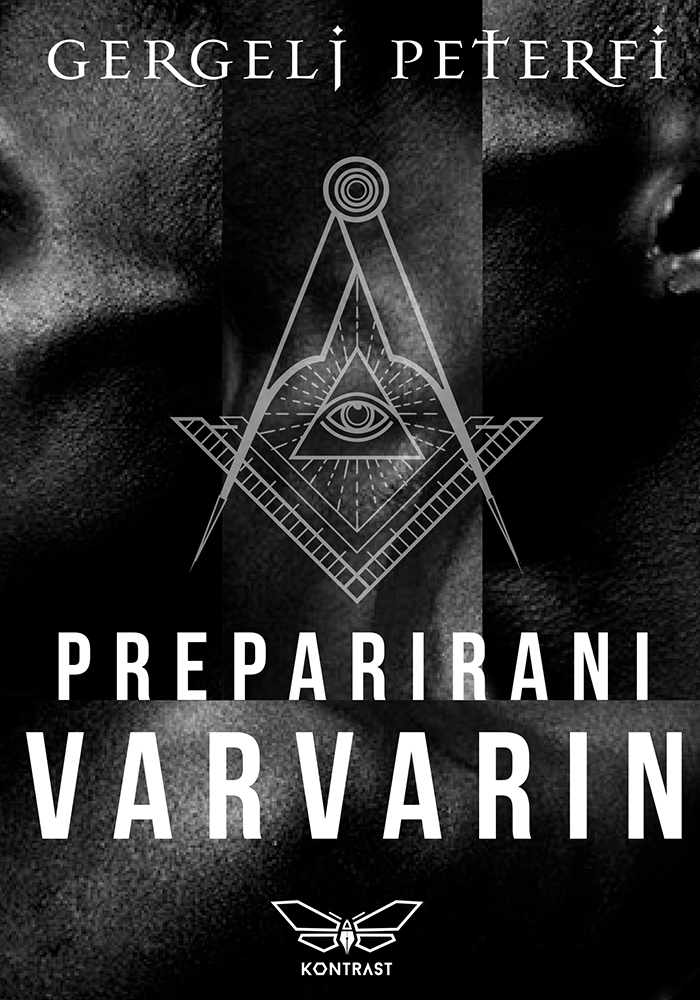 """""""Preparirani varvarin"""", Gergelj Peterfi, Kontrast izdavaštvo, Beograd, 2018."""